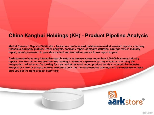 China Kanghui Holdings (KH) - Product Pipeline AnalysisMarket Research Reports Distributor - Aarkstore.com have vast datab...