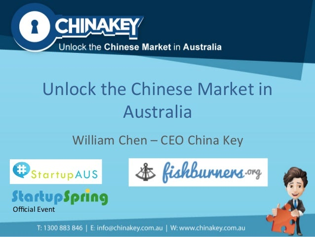 Unlock  the  Chinese  Market  in   Australia   William  Chen  –  CEO  China  Key   Official  Event...