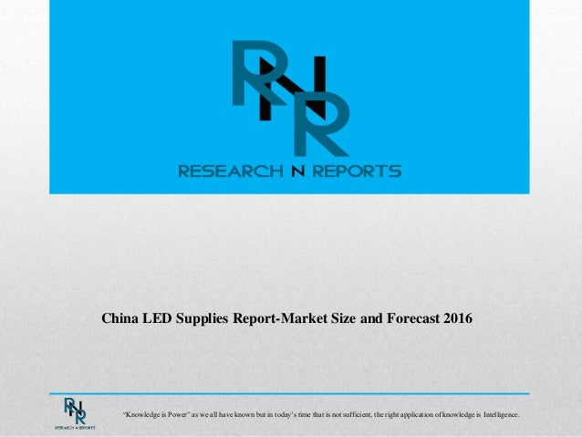 """China LED Supplies Report-Market Size and Forecast 2016 """"Knowledge is Power"""" as we all have known but in today's time that..."""