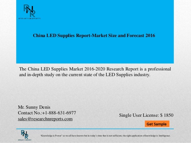 China LED Supplies Report-Market Size and Forecast 2016 Mr. Sunny Denis Contact No.:+1-888-631-6977 sales@researchnreports...