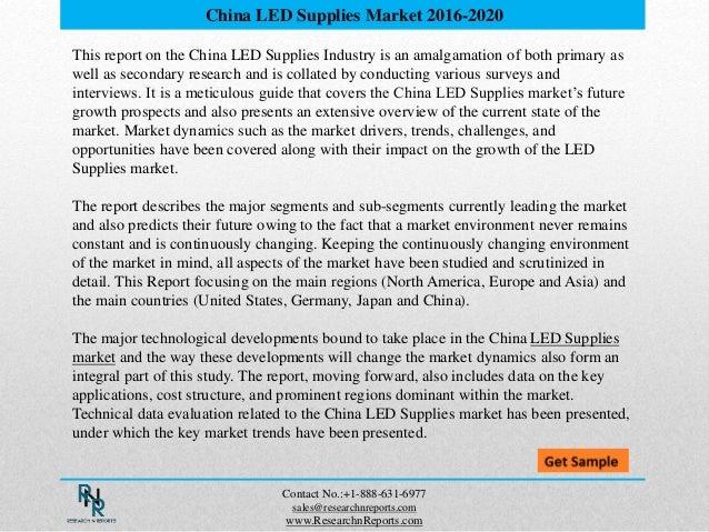 China LED Supplies Market 2016-2020 Contact No.:+1-888-631-6977 sales@researchnreports.com www.ResearchnReports.com This r...