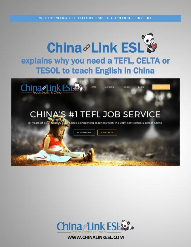 WWW.CHINALINKESL.COM WHY YOU NEED A TEFL, CELTA OR TESOL TO TEACH ENGLISH IN CHINA China Link ESL explains why you need a ...