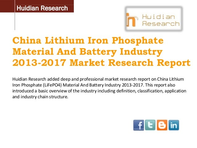 Huidian Research  China Lithium Iron Phosphate Material And Battery Industry 2013-2017 Market Research Report Huidian Rese...