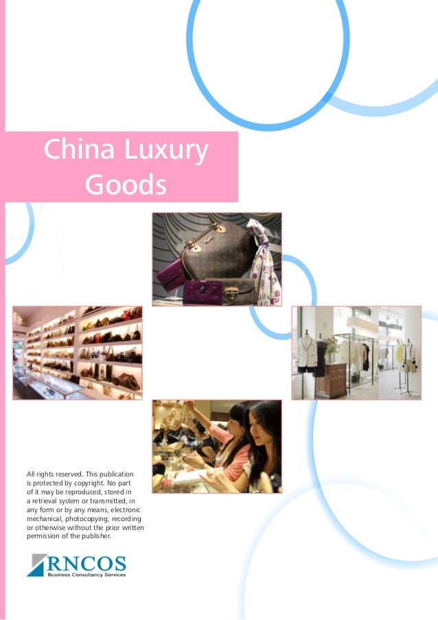 China Luxury Goods  All rights reserved. This publication is protected by copyright. No part of it may be reproduced, stor...
