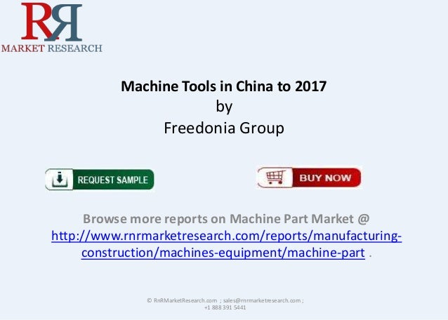 Machine Tools in China to 2017  by Freedonia Group  Browse more reports on Machine Part Market @ http://www.rnrmarketresea...