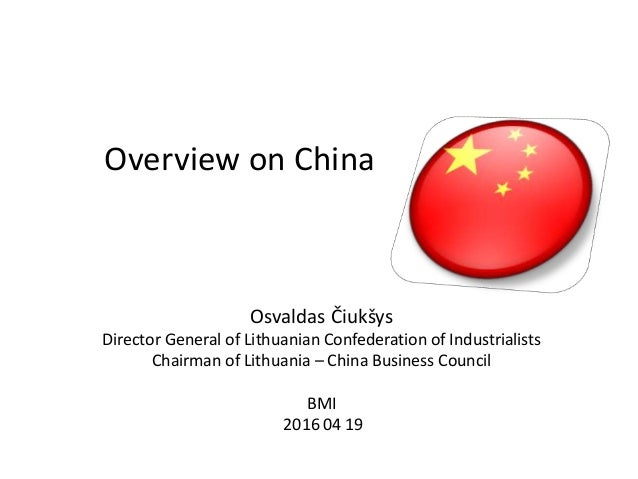 Overview on China Osvaldas Čiukšys Director General of Lithuanian Confederation of Industrialists Chairman of Lithuania – ...