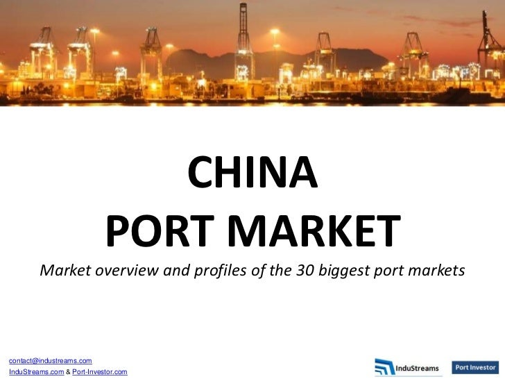 CHINA                            PORT MARKET        Market overview and profiles of the 30 biggest port marketscontact@ind...