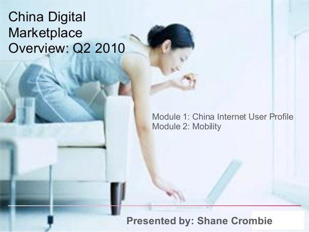 China DigitalMarketplaceOverview: Q2 2010                        Module 1: China Internet User Profile                    ...