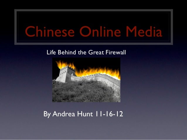 Chinese Online Media   Life Behind the Great Firewall  By Andrea Hunt 11-16-12