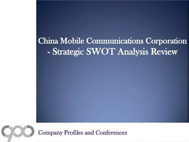 China Mobile Communications Corporation - Strategic SWOT Analysis Review Company Profiles and Conferences
