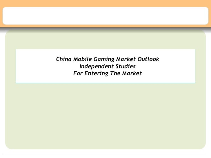 China Mobile Gaming Market Outlook        Independent Studies      For Entering The Market