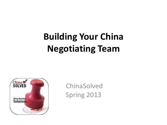 Building Your China Negotiating Team Part 1: Planning ChinaSolved Spring 2013