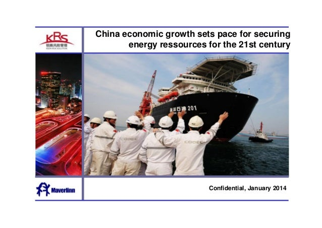 China economic growth sets pace for securing  energy ressources for the 21st century  Confidential, January 2014