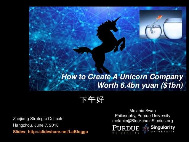 Zhejiang Strategic Outlook Hangzhou, June 7, 2018 Slides: http://slideshare.net/LaBlogga How to Create A Unicorn Company W...