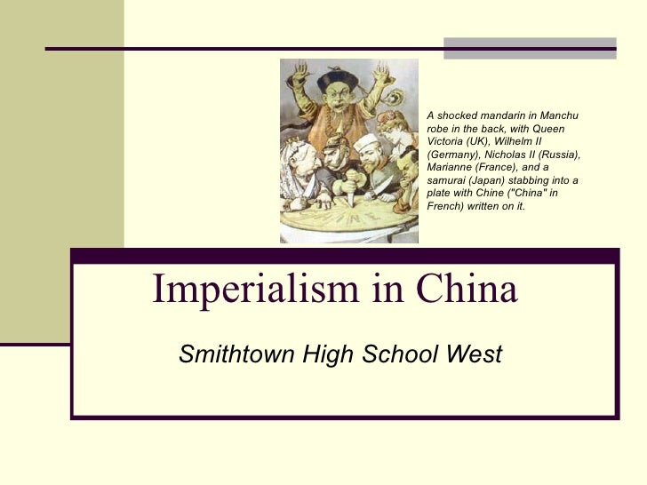 Imperialism in China Smithtown High School West   A shocked mandarin in Manchu robe in the back, with Queen Victoria (UK),...