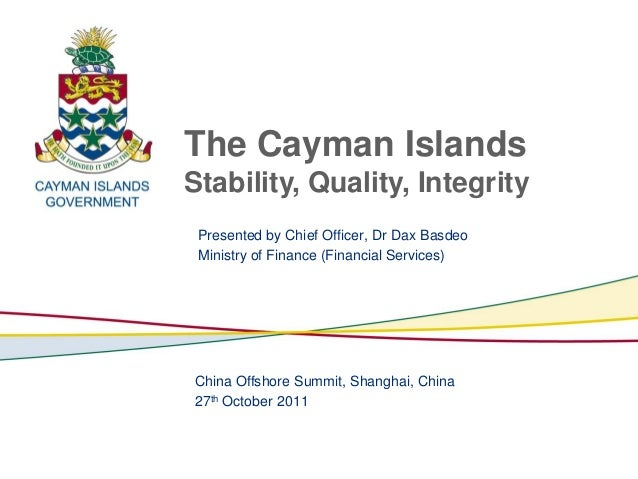 The Cayman IslandsStability, Quality, Integrity Presented by Chief Officer, Dr Dax Basdeo Ministry of Finance (Financial S...