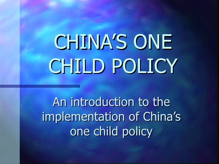 CHINA'S ONE CHILD POLICY An introduction to the implementation of China's one child policy
