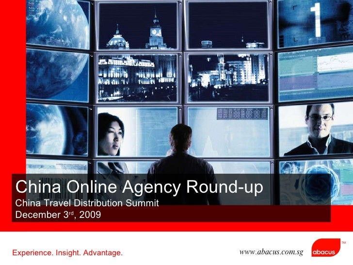 China Online Agency Round-up China Travel Distribution Summit  December 3 rd , 2009 Experience. Insight. Advantage. www.ab...
