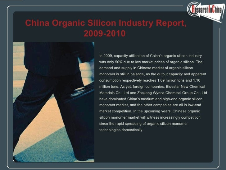 <ul><li>In 2009, capacity utilization of China's organic silicon industry  </li></ul><ul><li>was only 50% due to low marke...