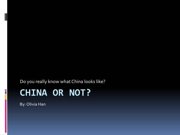 China or Not?<br />Do you really know what China looks like?<br />By: Olivia Han<br />