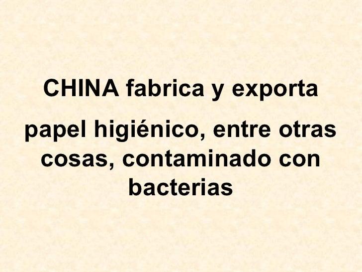 CHINA fabrica y exporta papel higiénico, entre otras cosas, contaminado con bacterias