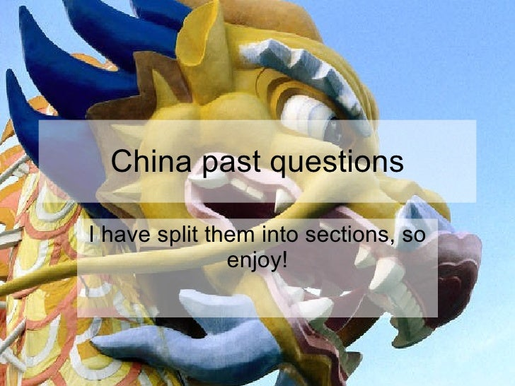 China past questions I have split them into sections, so enjoy!