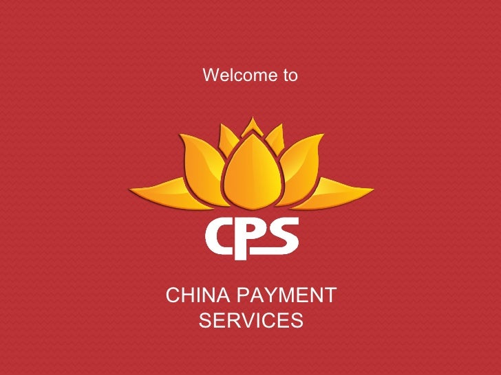 Welcome toCHINA PAYMENT  SERVICES