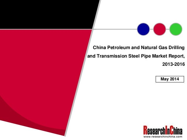 China Petroleum and Natural Gas Drilling and Transmission Steel Pipe Market Report, 2013-2016 May 2014