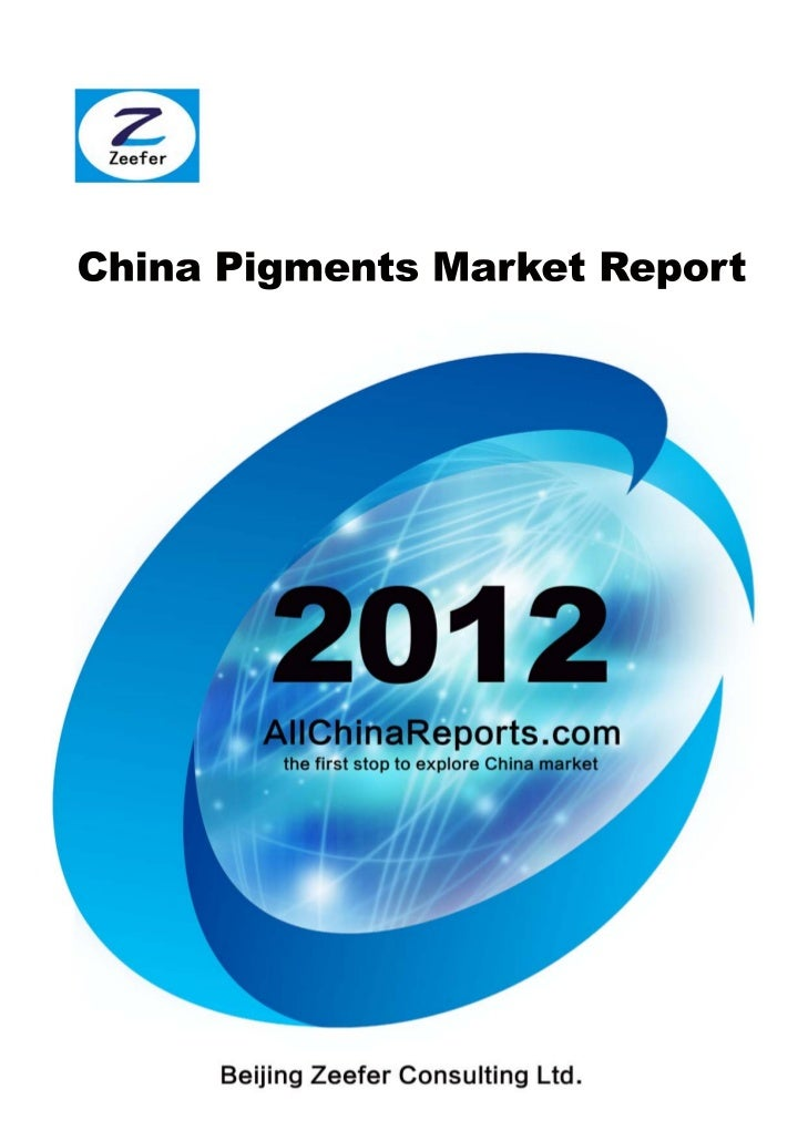 CHINA PIGMENTSMARKET REPORT  Beijing Zeefer Consulting Ltd.         February 2012