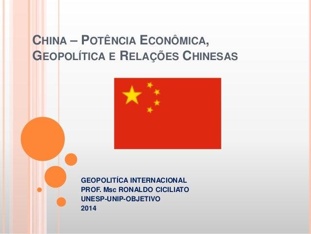 CHINA – POTÊNCIA ECONÔMICA, GEOPOLÍTICA E RELAÇÕES CHINESAS GEOPOLITÍCA INTERNACIONAL PROF. Msc RONALDO CICILIATO UNESP-UN...