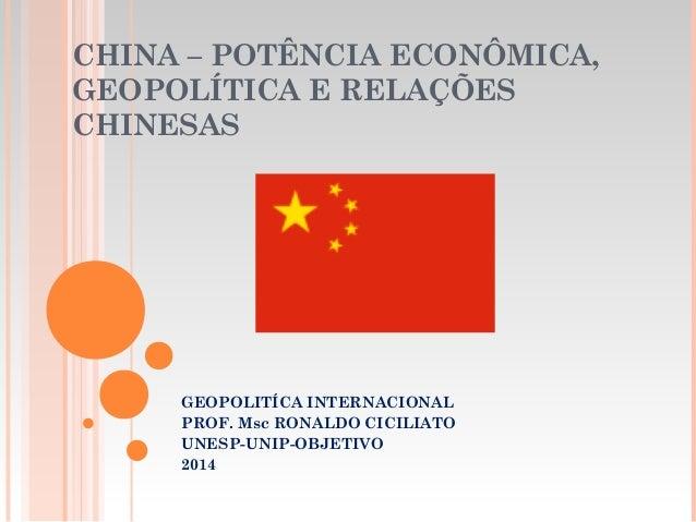 CHINA – POTÊNCIA ECONÔMICA, GEOPOLÍTICA E RELAÇÕES CHINESAS  GEOPOLITÍCA INTERNACIONAL PROF. Msc RONALDO CICILIATO UNESP...