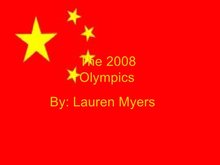 The 2008      Olympics By: Lauren Myers