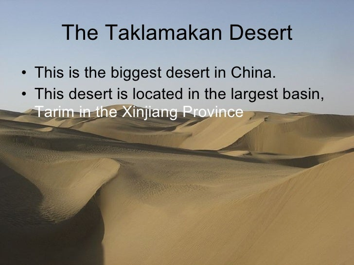 The Taklamakan Desert <ul><li>This is the biggest desert in China. </li></ul><ul><li>This desert is located in the largest...