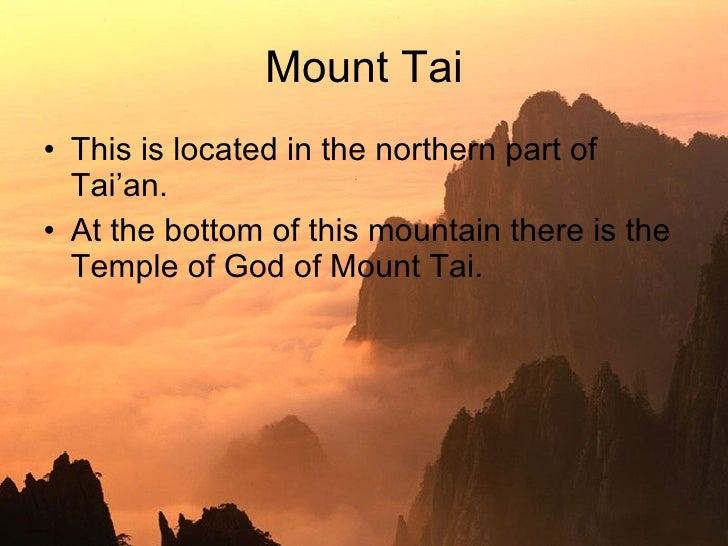 Mount Tai <ul><li>This is located in the northern part of Tai'an. </li></ul><ul><li>At the bottom of this mountain there i...