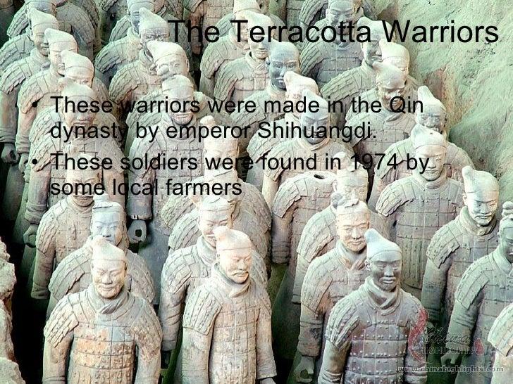 The Terracotta Warriors <ul><li>These warriors were made in the Qin dynasty by emperor Shihuangdi. </li></ul><ul><li>These...