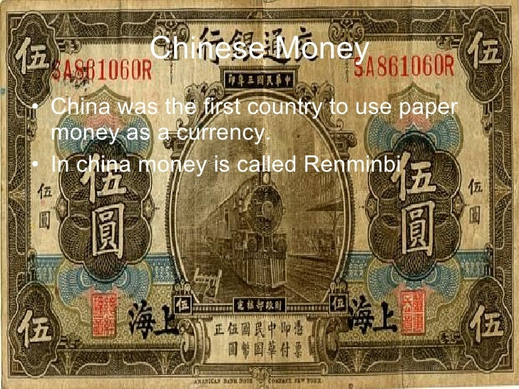 Chinese Money <ul><li>China was the first country to use paper money as a currency.   </li></ul><ul><li>In china money is ...