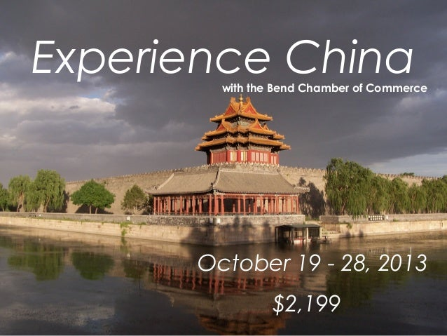 Experience China        with the Bend Chamber of Commerce      October 19 - 28, 2013                $2,199