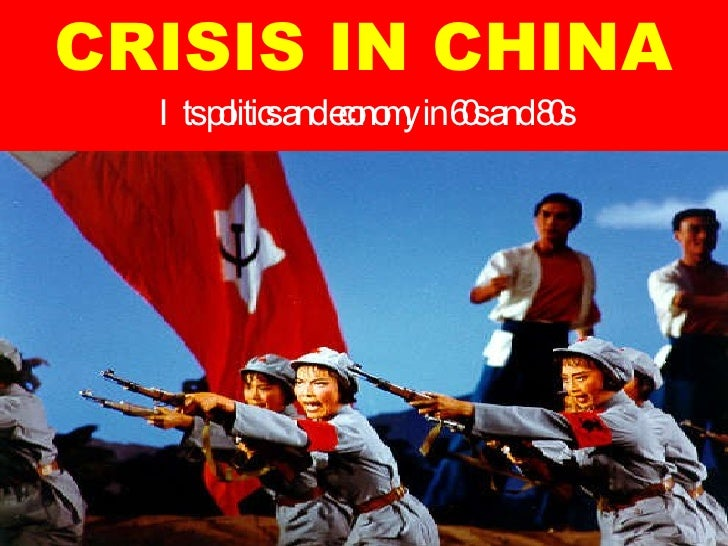 CRISIS IN CHINA Its politics and economy in 60s and 80s