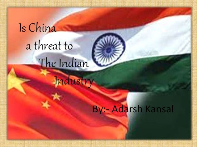 is china a threat to indian The world is facing a complex international scenario with the threat of conflict  china is clearly undermining regional security by  an indian marshall.