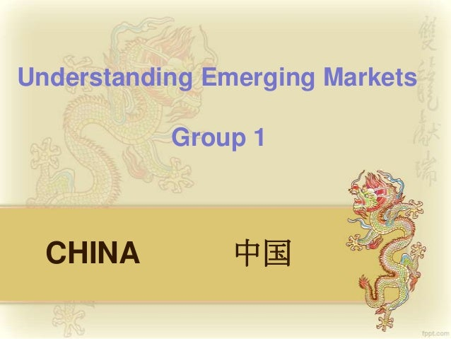 CHINA 中国 Understanding Emerging Markets Group 1