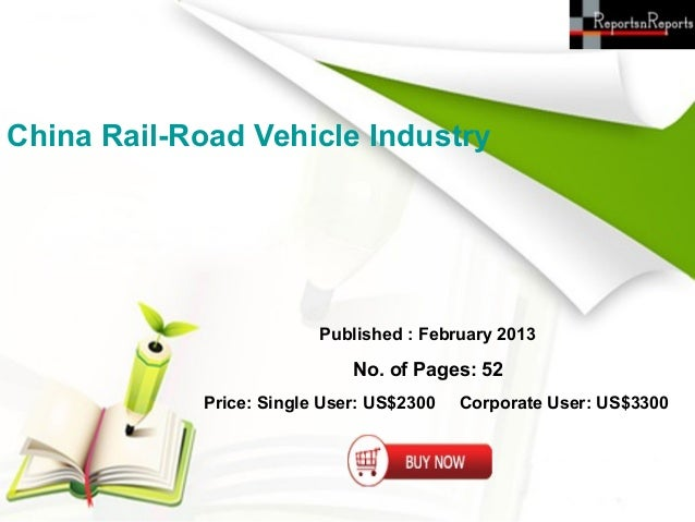China Rail-Road Vehicle Industry                          Published : February 2013                              No. of Pa...