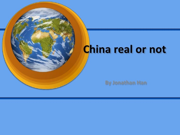 China real or not <br />By Jonathan Han<br />