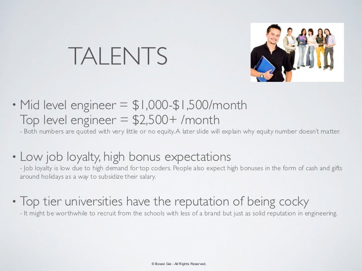 TALENTS• Midlevel engineer = $1,000-$1,500/month Top level engineer = $2,500+ /month - Both numbers are quoted with very l...