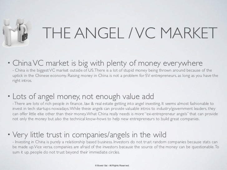 THE ANGEL / VC MARKET• China VC          market is big with plenty of money everywhere - China is the biggest VC market ou...