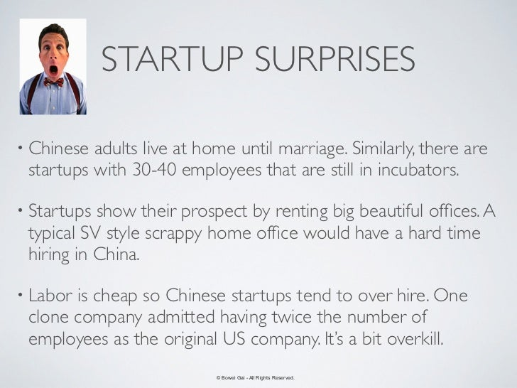 STARTUP SURPRISES• Chinese adults live at home until marriage. Similarly, there are startups with 30-40 employees that are...