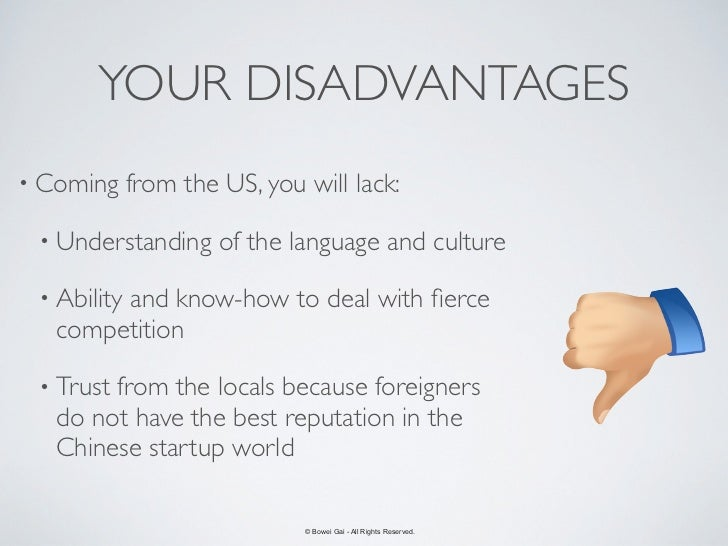 YOUR DISADVANTAGES• Coming     from the US, you will lack: • Understanding      of the language and culture • Ability     ...
