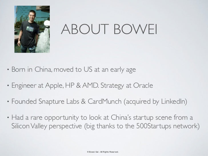 ABOUT BOWEI•   Born in China, moved to US at an early age•   Engineer at Apple, HP & AMD. Strategy at Oracle•   Founded Sn...