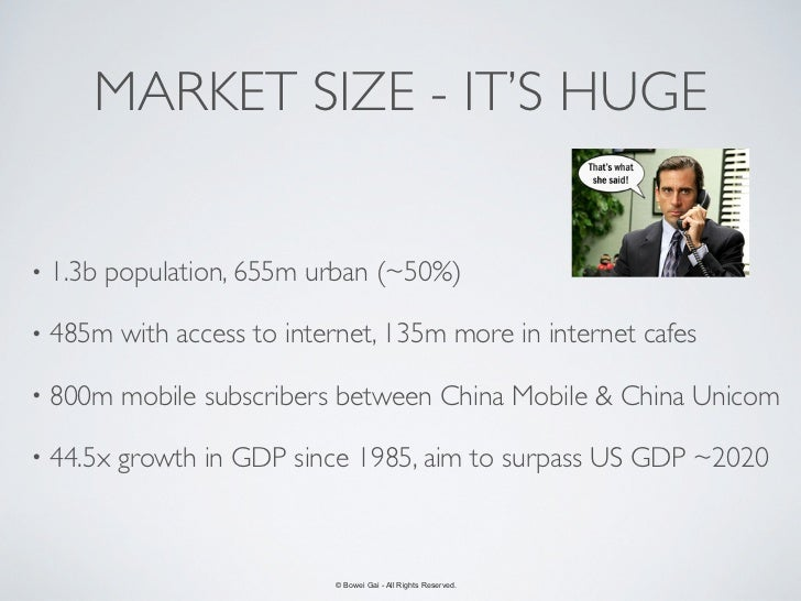 MARKET SIZE - IT'S HUGE•   1.3b population, 655m urban (~50%)•   485m with access to internet, 135m more in internet cafes...
