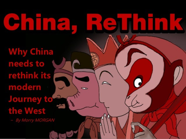 China, ReThinkWhy Chinaneeds torethink itsmodernJourney tothe West− By Morry MORGAN