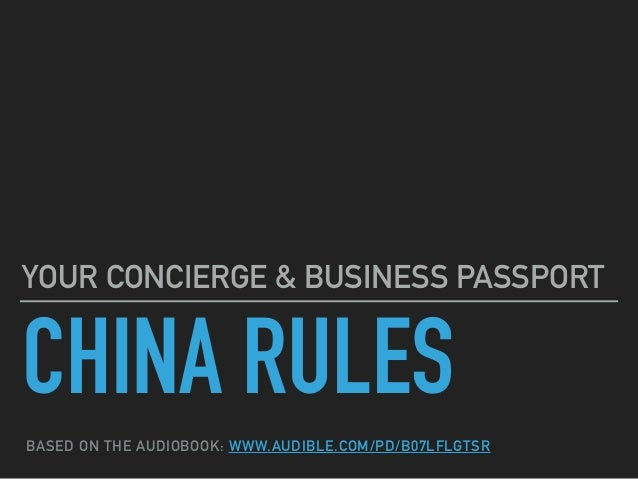 CHINA RULES YOUR CONCIERGE & BUSINESS PASSPORT BASED ON THE AUDIOBOOK: WWW.AUDIBLE.COM/PD/B07LFLGTSR
